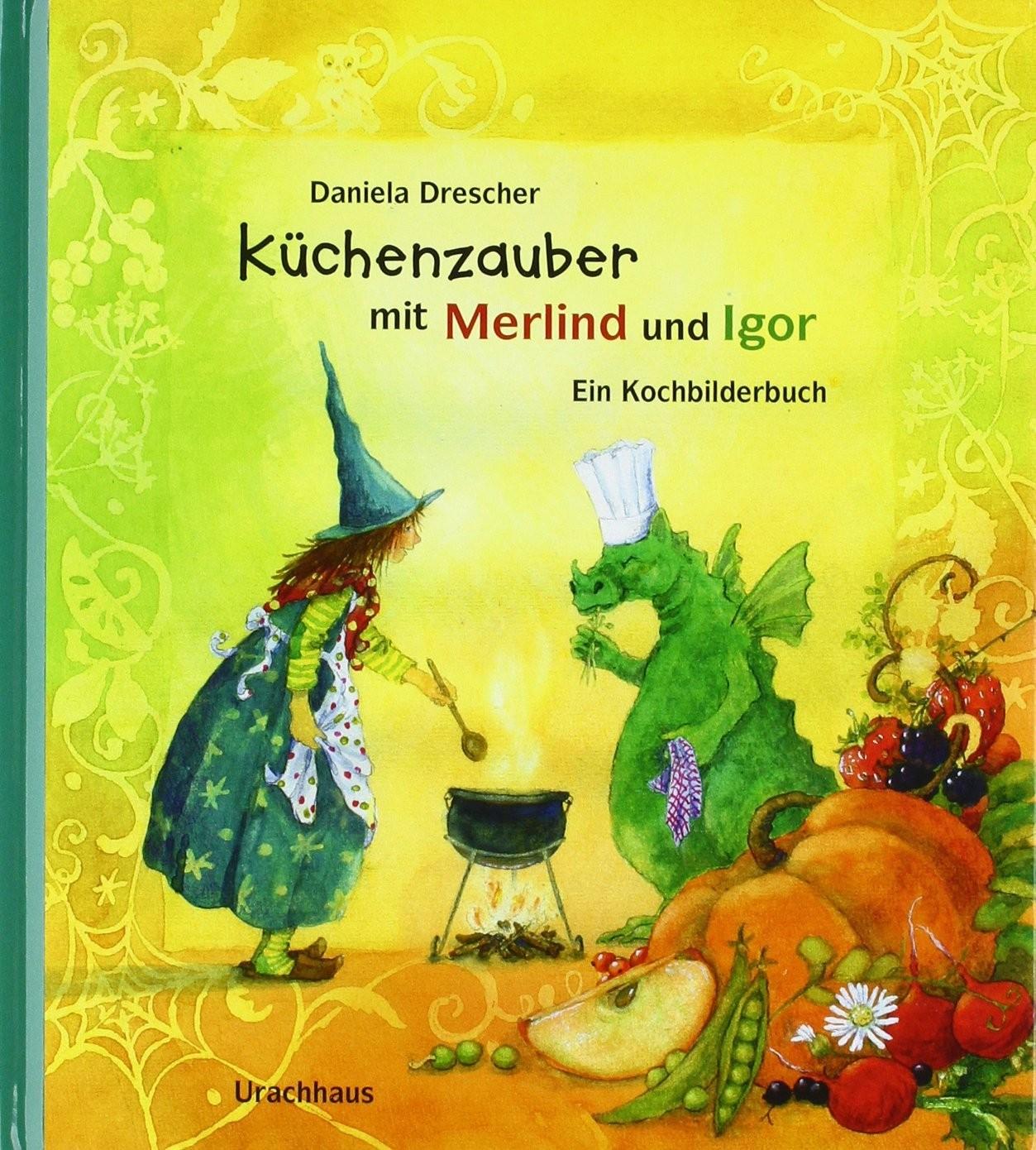 Daniela Drescher Küchenzauber mit Merlind und Igor Ein Kochbilderbu