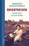 Annemarie Schwarzenbach: Orientreisen