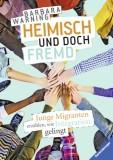 Barbara Warning: Heimisch und doch fremd. Junge Migranten...