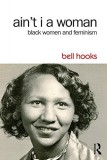 Bell Hooks: Ain\'t I a Woman. Black Women and Feminism