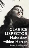 Clarice Lispector: Nahe dem wilden Herzen