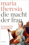 Élisabeth Badinter: Maria Theresia. Die Macht der...