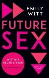 Emily Witt: Future Sex. Wie wir heute lieben. Ein...