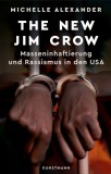 Michelle Alexander: The New Jim Crow. Masseninhaftierung...