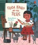 Monica Brown, John Parra: Frida Kahlo und ihre Tiere