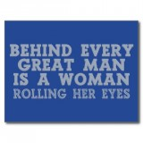 Postkarte \'Behind every great man is a woman rolling her...
