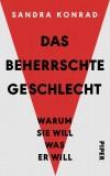 Sandra Konrad: Das beherrschte Geschlecht. Warum sie...