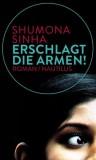 Shumona Sinha: Erschlagt die Armen!