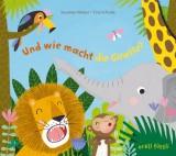 Susanne Weber, Tina Schulte: Und wie macht die Giraffe?
