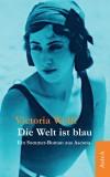 Victoria Wolff: Die Welt ist blau. Ein Sommer-Roman aus...