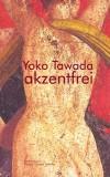 Yoko Tawada: akzentfrei. Literarische Essays