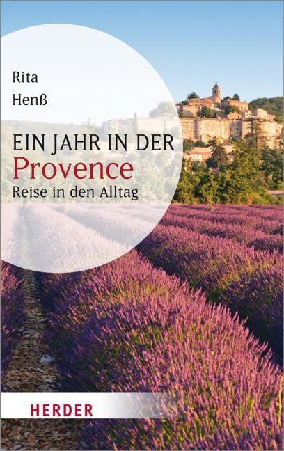 Ein Jahr in der Provence: Reise in den Alltag (Rita Henß)