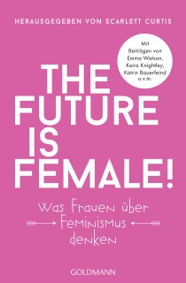 Scarlett Curtis (Hrsg.): The future is female! Was Frauen über Feminismus denken