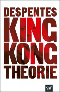 Virginie Despentes: King Kong Theorie