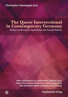 Christopher Sweetapple (ed.): The Queer Intersectional in Contemporary Germany. Essays on Racism, Capitalism and Sexual Politics