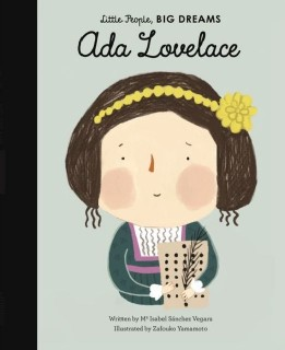 Isabel Sánchez Vegara, Zafouko Yamamoto: Ada Lovelace. Little People, Big Dreams (englisch)