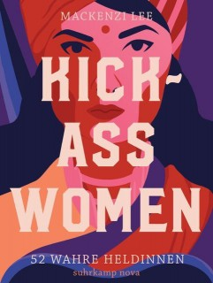 Mackenzi Lee: Kick-Ass Women. 52 wahre Heldinnen