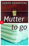 Sabine Rennefanz: Mutter to go