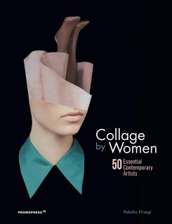 Rebeka Elizegi: Collage by Women.50 Essential Contemporary Artists, Promopress