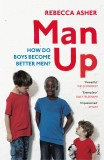 Rebecca Asher: Man Up. Boys, Men and Breaking the Male Rules
