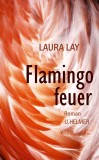 Laura Lay: Flamingofeuer