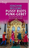 Joachim Willems: Pussy Riots Punk-Gebet. Religion, Recht...