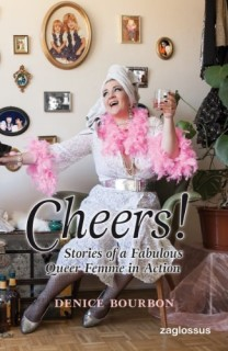 Denice Bourbon: Cheers! Stories of a Fabulous Queer Femme in Action