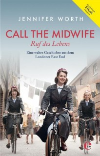 Jennifer Worth: Call the Midwife - Ruf des Lebens
