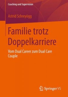 Astrid Schreyogg: Familie trotz Doppelkarriere. Vom Dual Career zum Dual Care Couple