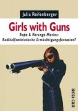 Julia Reifenberger: Girls with Guns: Rape & Revenge...