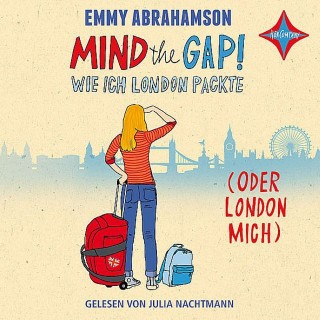 Emmy Abrahamson: Mind the Gap! Wie ich London packte (oder London mich) (3 CDs)