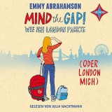 Emmy Abrahamson: Mind the Gap! Wie ich London packte...