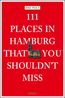 Rike Wolf: 111 Places in Hamburg that you shouldnt miss