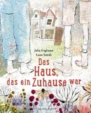 Julie Fogliano, Lane Smith: Das Haus, das ein Zuhause war