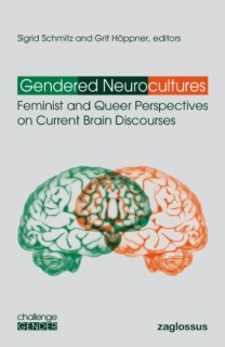 Sigrid Schmitz, Grit Höppner (Hrsg.): Gendered Neurocultures. Feminist and Queer Perspectives on Current Brain Discourses