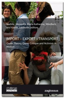 Sushila Mesquita, Maria Wiedlack, Katrin Lasthofer (Hrsg.): IMPORT - EXPORT - TRANSPORT. Queer Theory, Queer Critique and Activism in Motion