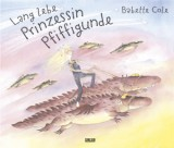 Babette Cole: Lang lebe Prinzessin Pfiffigunde