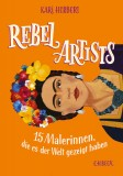 Kari Herbert: Rebel Artists. 15 Malerinnen, die es der...
