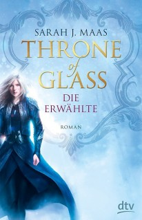 Sarah Maas: Throne of Glass - Die Erwählte