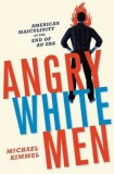 Michael Kimmel: Angry White Men. American Masculinity at...