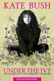 Kate Bush: Under The Ivy. Die Biografie von Graeme Thompson