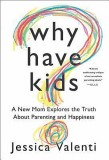 Jessica Valenti: Why Have Kids? A New Mom Explores the...