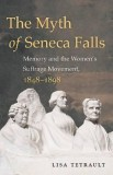 Lisa Tetrault: The Myth of Seneca Falls. Memory and the...