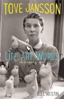 Tove Jansson: Life, Art, Work - The Authorised Biography by Boel Westin