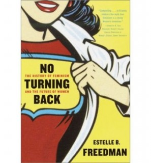 Estelle B. Freedman: No Turning Back. The History of Feminism and the Future of Women