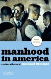 Michael Kimmel: Manhood in America. A Cultural History