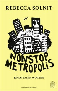 Rebecca Solnit: Nonstop Metropolis. Ein Atlas in Worten