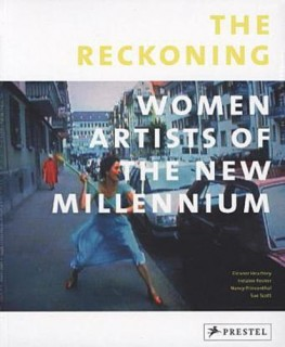 Eleanor Heartney u.a.: The Reckoning. Women Artists of the New Millenium