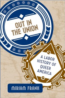 Miriam Frank: Out in the Union. A Labor History of Queer America