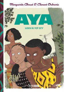 Marguerite Abouet, Clément Oubrerie: Aya. Leben in Yop City